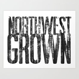 NORTHWEST GROWN Art Print