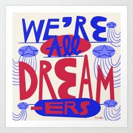 We're All Dreamers Art Print