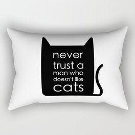 Never trust a man who doesn't like cats. Rectangular Pillow