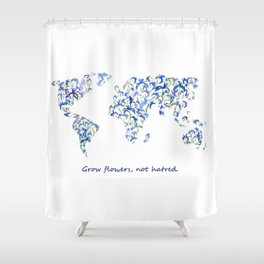 grow flowers, not hatred Shower Curtain