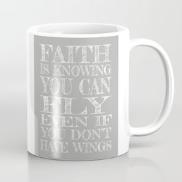 Faith is Knowing You Can Fly Even if You Don't Have Wings Coffee Mug