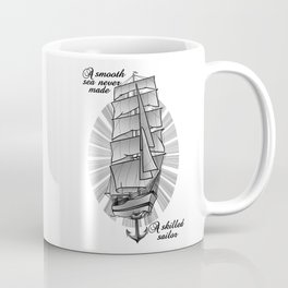 A smooth sea never made a skilled sailor Coffee Mug