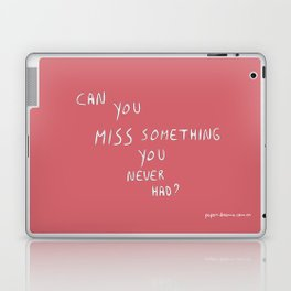 Can you miss something you never had? Laptop & iPad Skin