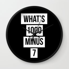 WHAT'S 1000 MINUS 7 Wall Clock
