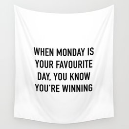 When monday is your favorite day, you know you're winning Wall Tapestry
