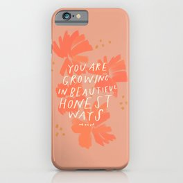 You Are Growing In Beautiful Honest Ways. iPhone Case