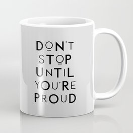 Don't Stop Until You're Proud typography wall art home decor in black and gray Coffee Mug