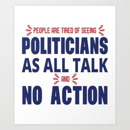 People Are Tired Of Seeing Politicians Art Print