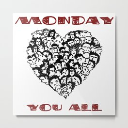Monday Loves You All Metal Print