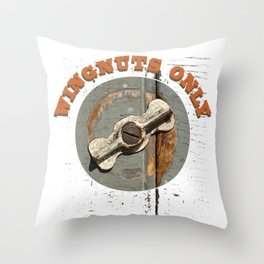 wingnuts only / T- Shirts- designed for a few crazy friends of mine !!! Throw Pillow