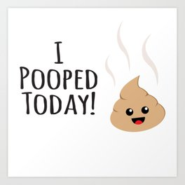 I Pooped Today! Happy Kawaii art! Art Print