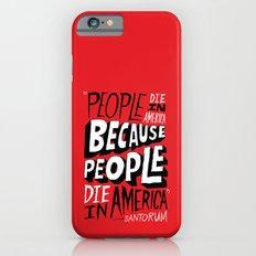 People Die in America Because People Die in America iPhone 6s Slim Case