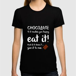 Chocolate If it Makes You Happy Eat It Foodie T-Shirt T-shirt