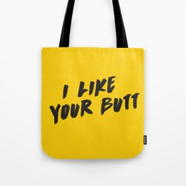 I like your butt Tote Bag