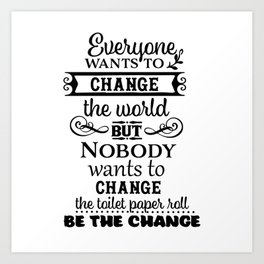 No One Changes The Toilet Paper Art Print
