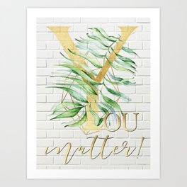 YOU matter! Motivating quote, gold lettering on brick background. Art Print