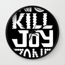 No KILL JOY zone on black Wall Clock