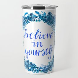 Believe in Yourself - Hand Painted Watercolor Floral Quote Blue Travel Mug