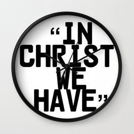 In Christ We Have Wall Clock