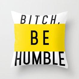 Bitch, be humble Throw Pillow