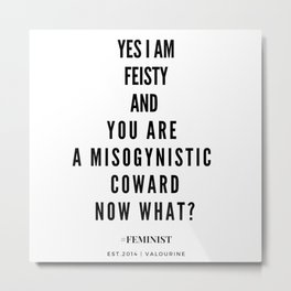 Yes, I AM FEISTY, Now What? Metal Print