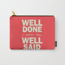 Well done is better than well said, inspirational Benjamin Franklin quote for motivation, work hard Carry-All Pouch