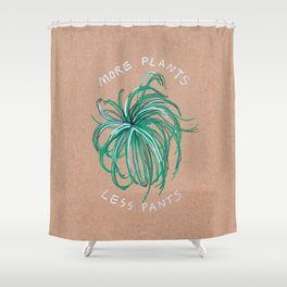 More Plants Less Pants Shower Curtain