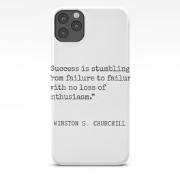 Success is stumbling from failure to failure with no loss of enthusiasm. Winston S. Churchill iPhone Case