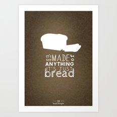 It's Just Bread Art Print