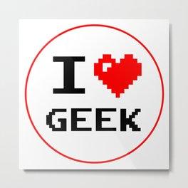 I Love Geek Metal Print