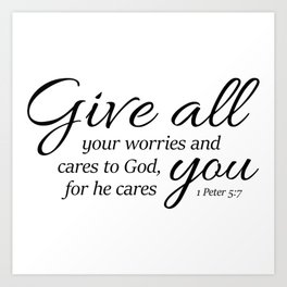 1 Peter 5-7 Give all your worries and cares to God, for he cares about you. Art Print