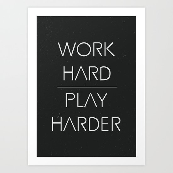 Work hard, play harder Art Print