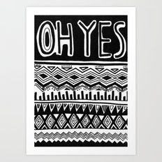 OH YES Art Print