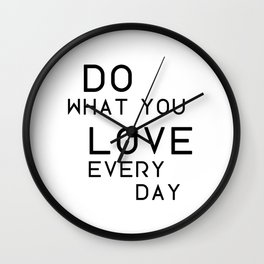 Do what you love very day Wall Clock