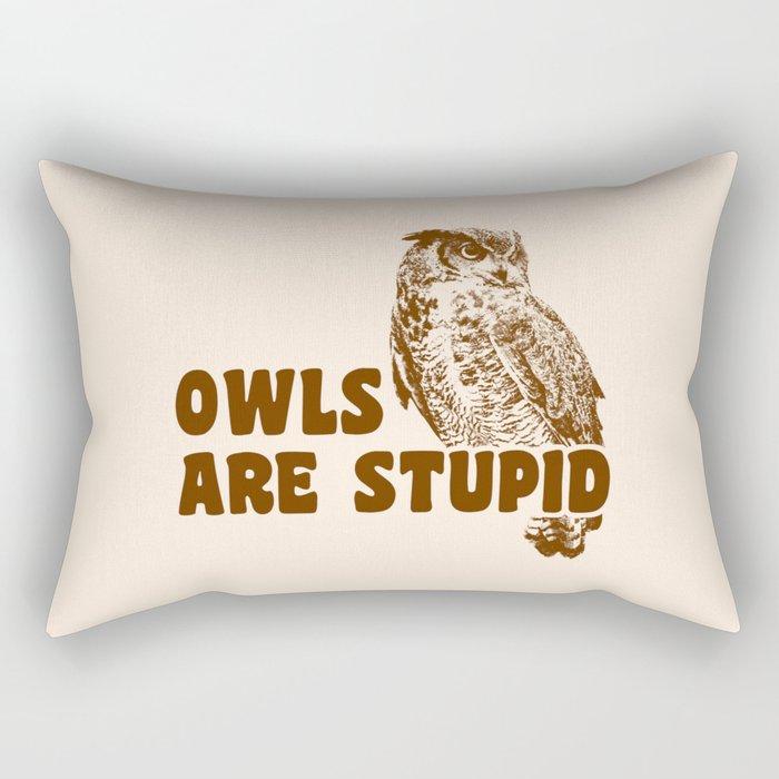 Owls Are Stupid Rectangular Pillow