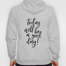 Today Will Be A Good Day, Office Sign,Home Decor,Quote Prints,Good Vibes Only,Positive,Life Motto Hoody