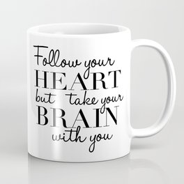 PRINTABLE WALL ART, Follow Your Heart But Take Your Brain With You, Funny Print,Quote Prints Coffee Mug