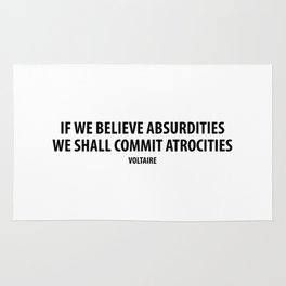 """""""If We Believe Absurdities, We Shall Commit Atrocities"""" (white) Rug"""
