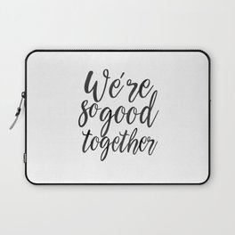 LOVE GIFT IDEA, We're So Good Together,Calligraphy Quote,Love Quote,Love Art,Gift For Her,Boyfriend Laptop Sleeve