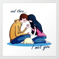 and then I met you. Art Print