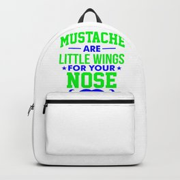 Mustaches are little wings for your nose 1 Backpack