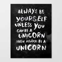 font Canvas Prints featuring Always be yourself. Unless you can be a unicorn, then always be a unicorn. by WEAREYAWN