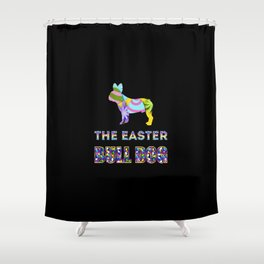 Bull Dog gifts   Easter gifts   Easter decorations   Easter Bunny   Spring decor Shower Curtain