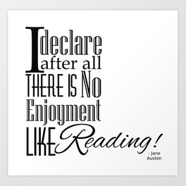 I Declare After All There Is No Enjoyment Like Reading - Jane Austen Quote from Pride and Prejudice Art Print