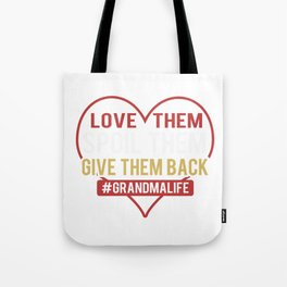 Love Them Spoil Them Give Them Back #grandmalife  Tote Bag
