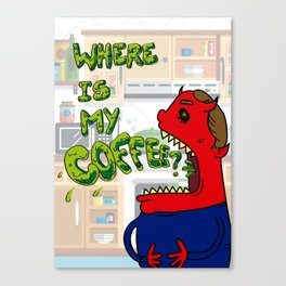 WHERE IS MY COFFEE? Canvas Print