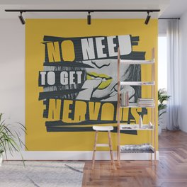 NO NEED TO GET NERVOUS Wall Mural