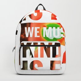 Kindness is free - we must unite humanity Backpack
