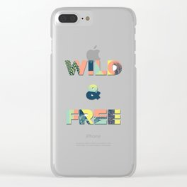 Wild and Free Inspirational Lettering Clear iPhone Case