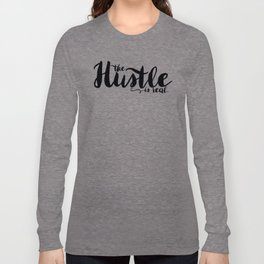 The Hustle is Real Long Sleeve T-shirt
